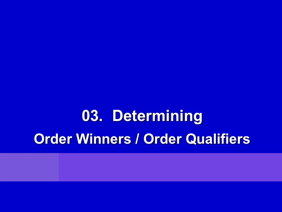 03. Determining Order Winners / Order Qualifiers