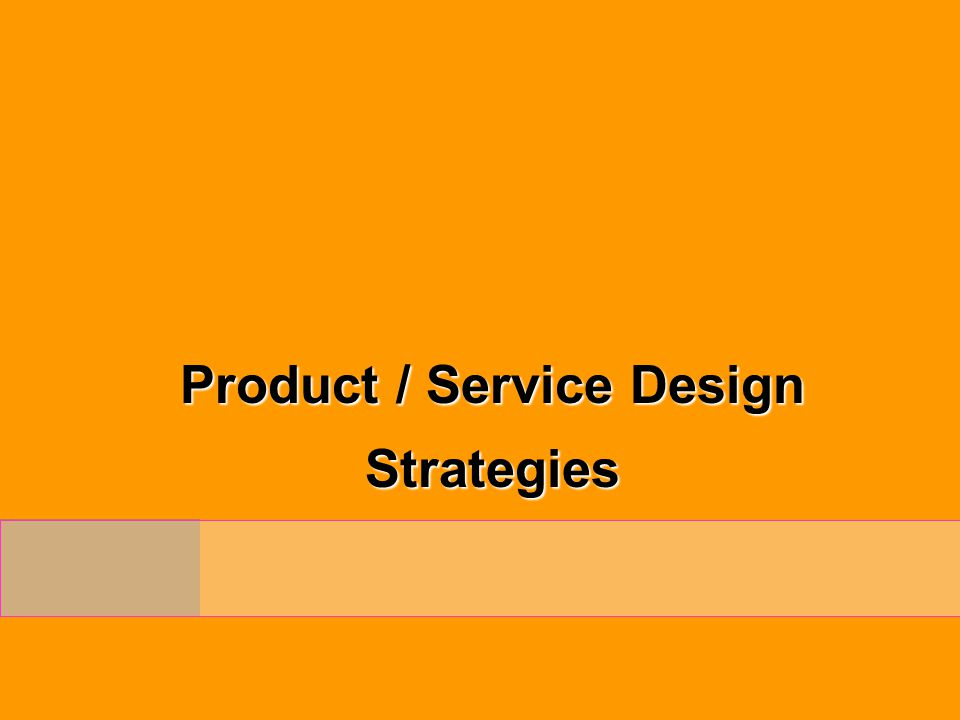 Product / Service Design Strategies
