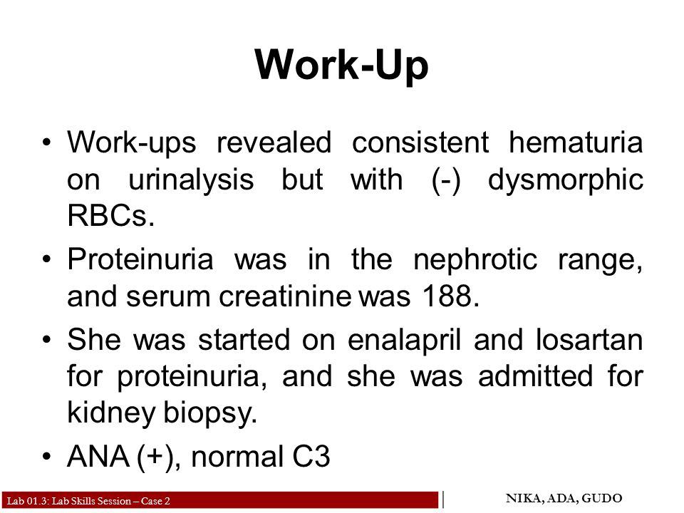 Work-Up Work-ups revealed consistent hematuria on urinalysis but with (-) dysmorphic RBCs.