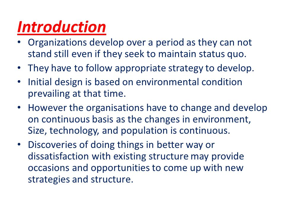 Introduction Organizations develop over a period as they can not stand still even if they seek to maintain status quo.