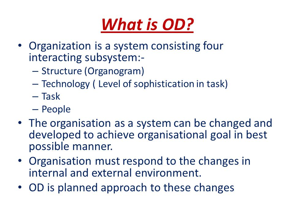 Two Schools of Thoughts in OD Programme- Procedure School-; – According to this, OD is effective implementation of the organisations policies, procedures and programmes.