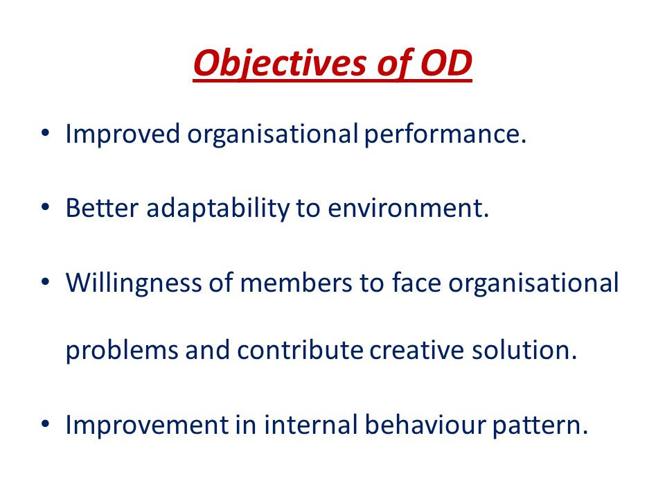 Objectives of OD Improved organisational performance.