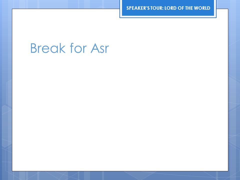 Break for Asr SPEAKER'S TOUR: LORD OF THE WORLD