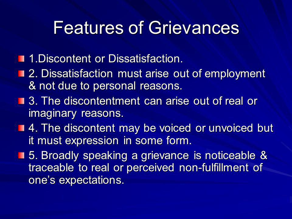 Features of Grievances 1.Discontent or Dissatisfaction.