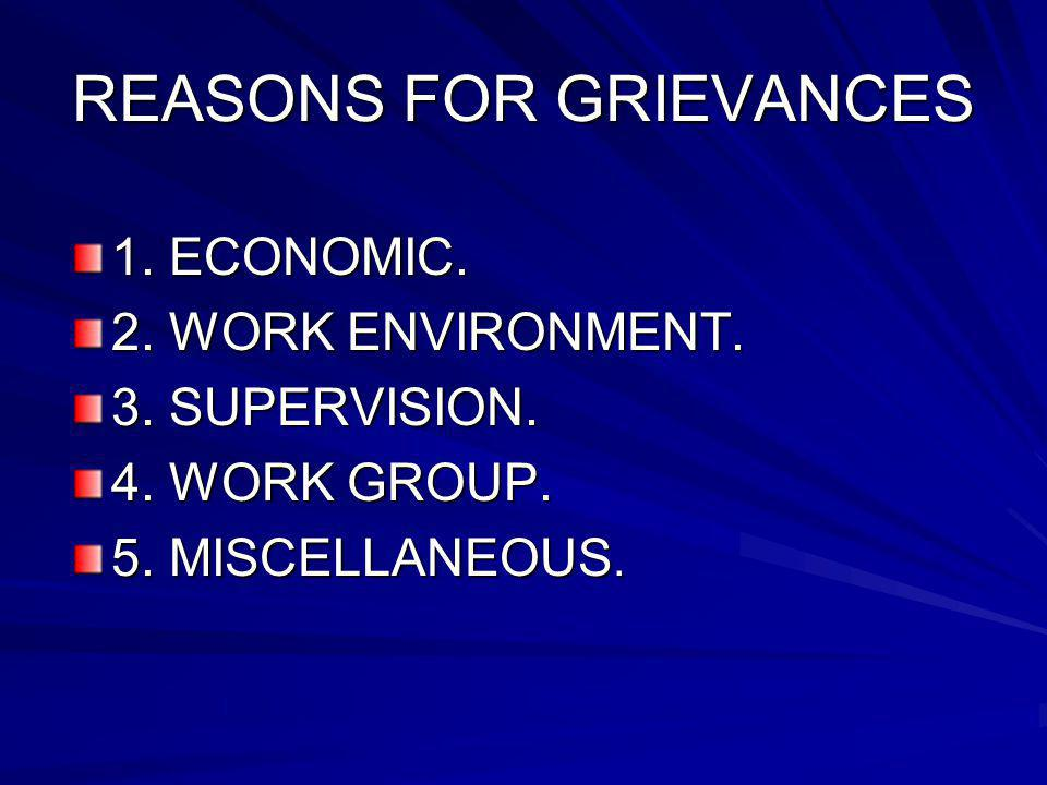 REASONS FOR GRIEVANCES 1. ECONOMIC. 2. WORK ENVIRONMENT.