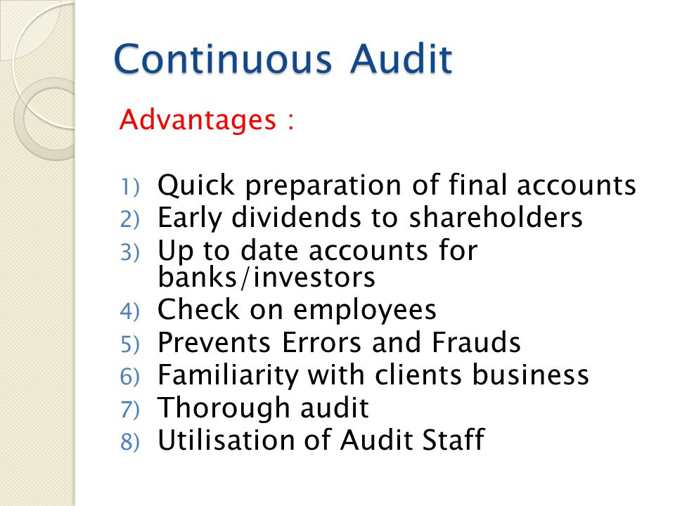 Continuous Audit Disadvantages : 1) Expensive 2) Audit in instalments 3) Errors and frauds in books already checked 4) Disrupts accounts work 5) Undue Reliance on Auditors
