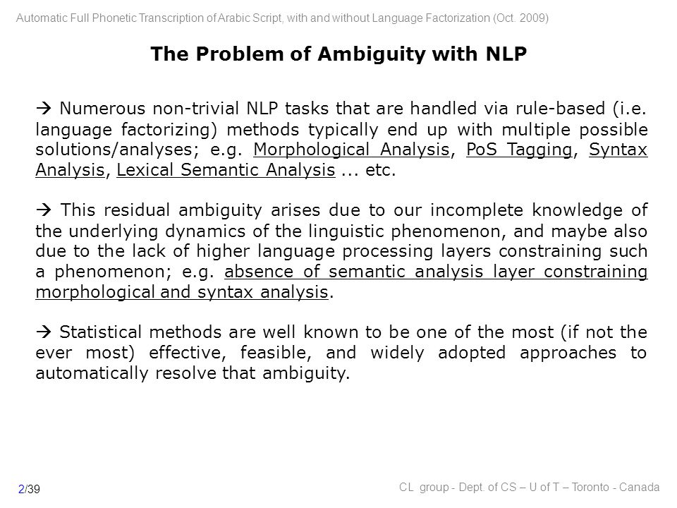 The Problem of Ambiguity with NLP  Numerous non-trivial NLP tasks that are handled via rule-based (i.e.