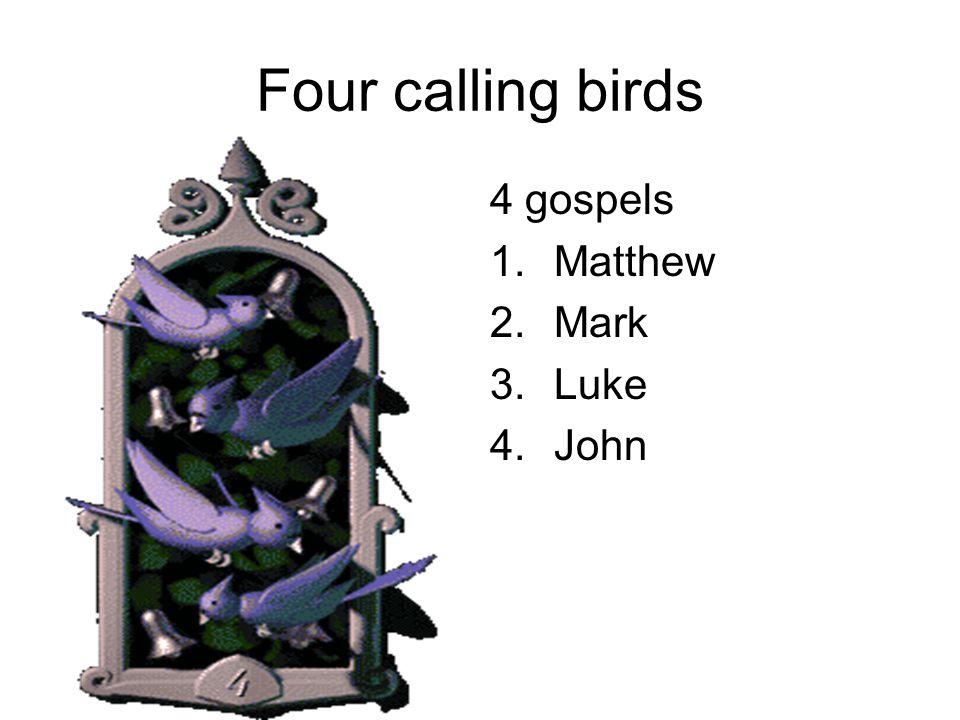 Four calling birds 4 gospels 1.Matthew 2.Mark 3.Luke 4.John