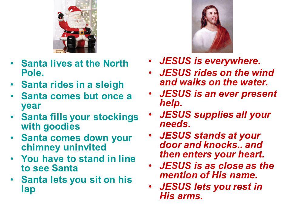 Santa lives at the North Pole.