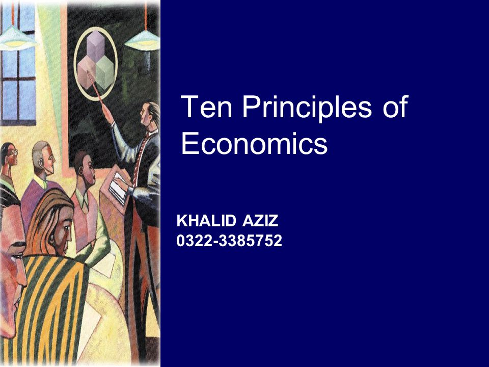 Ten Principles of Economics KHALID AZIZ 0322-3385752