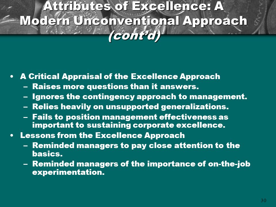 30 Attributes of Excellence: A Modern Unconventional Approach (cont'd) A Critical Appraisal of the Excellence Approach –Raises more questions than it answers.