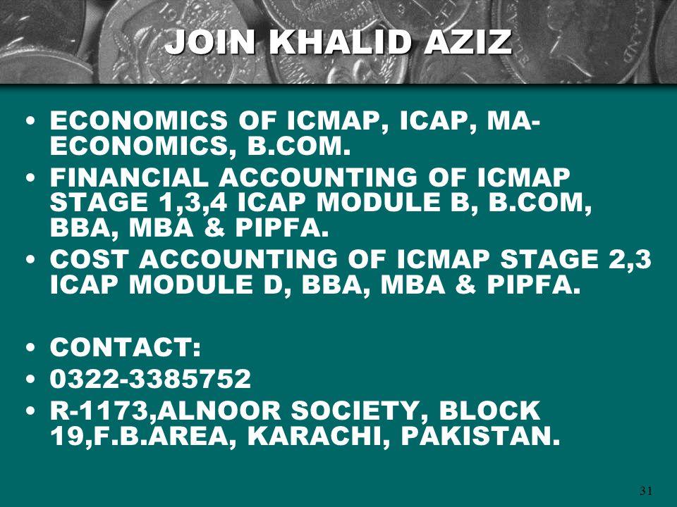31 JOIN KHALID AZIZ ECONOMICS OF ICMAP, ICAP, MA- ECONOMICS, B.COM.