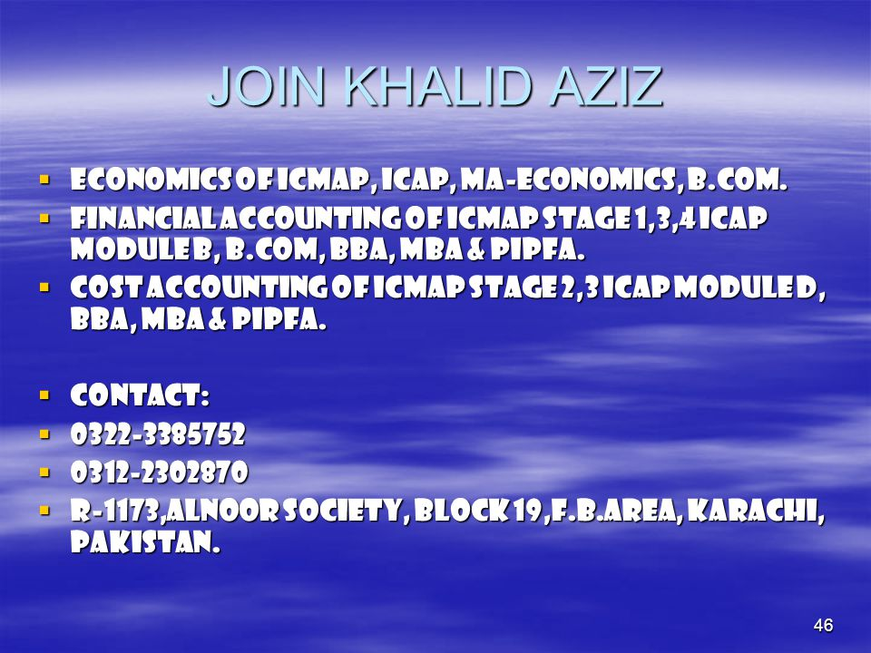 46 JOIN KHALID AZIZ  ECONOMICS OF ICMAP, ICAP, MA-ECONOMICS, B.COM.  FINANCIAL ACCOUNTING OF ICMAP STAGE 1,3,4 ICAP MODULE B, B.COM, BBA, MBA & PIPF