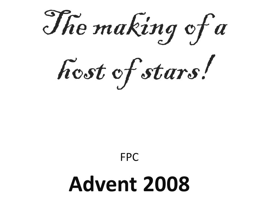 The making of a host of stars! FPC Advent 2008