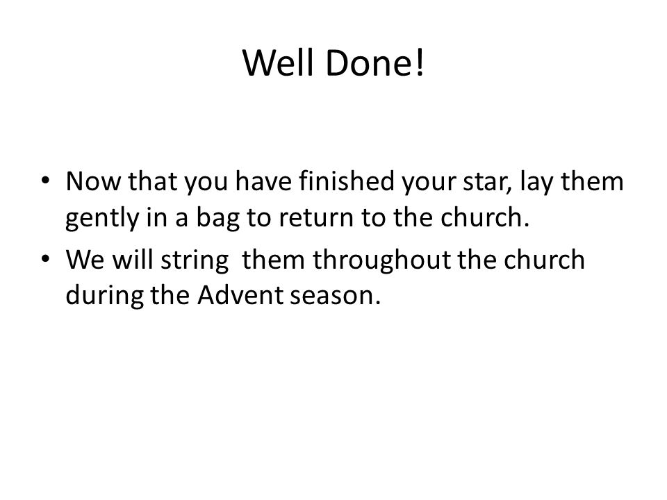 Well Done. Now that you have finished your star, lay them gently in a bag to return to the church.