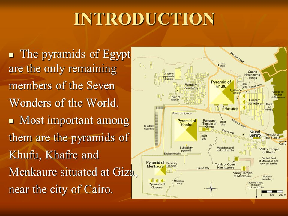 INTRODUCTION The pyramids of Egypt are the only remaining The pyramids of Egypt are the only remaining members of the Seven Wonders of the World.