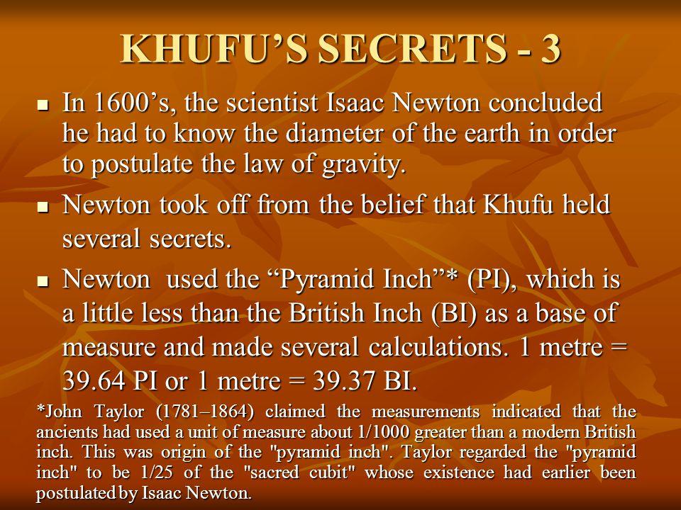 KHUFU'S SECRETS - 3 In 1600's, the scientist Isaac Newton concluded he had to know the diameter of the earth in order to postulate the law of gravity.