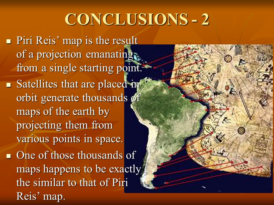 CONCLUSIONS - 2 Piri Reis' map is the result of a projection emanating from a single starting point.