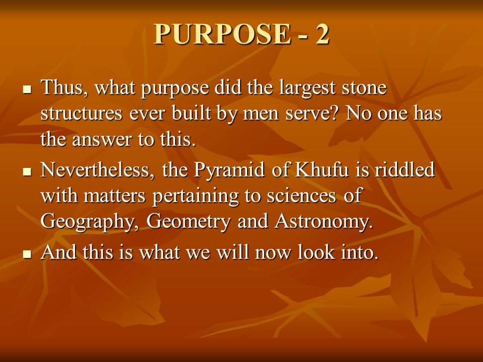 PURPOSE - 2 Thus, what purpose did the largest stone structures ever built by men serve.