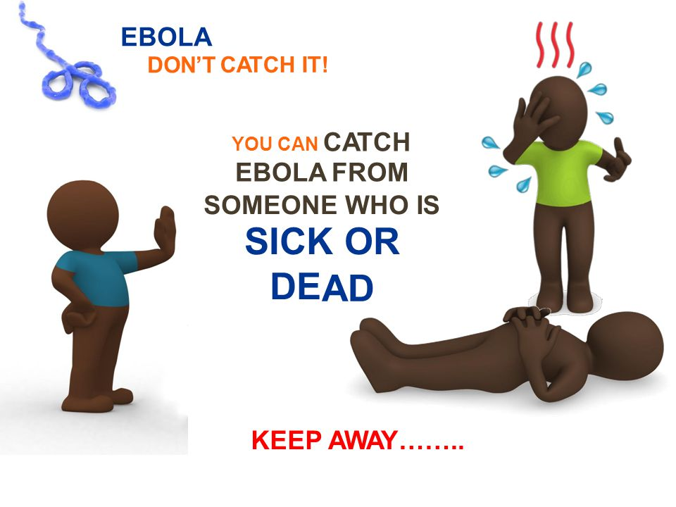 AD EBOLA DON'T CATCH IT! YOU CAN CATCH EBOLA FROM SOMEONE SICK DE WHO OR IS KEEPAWAY…….. 11