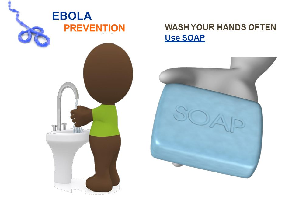 EBOLA PREVENTION WASH YOUR Use SOAP HANDSHANDSOFTEN 15