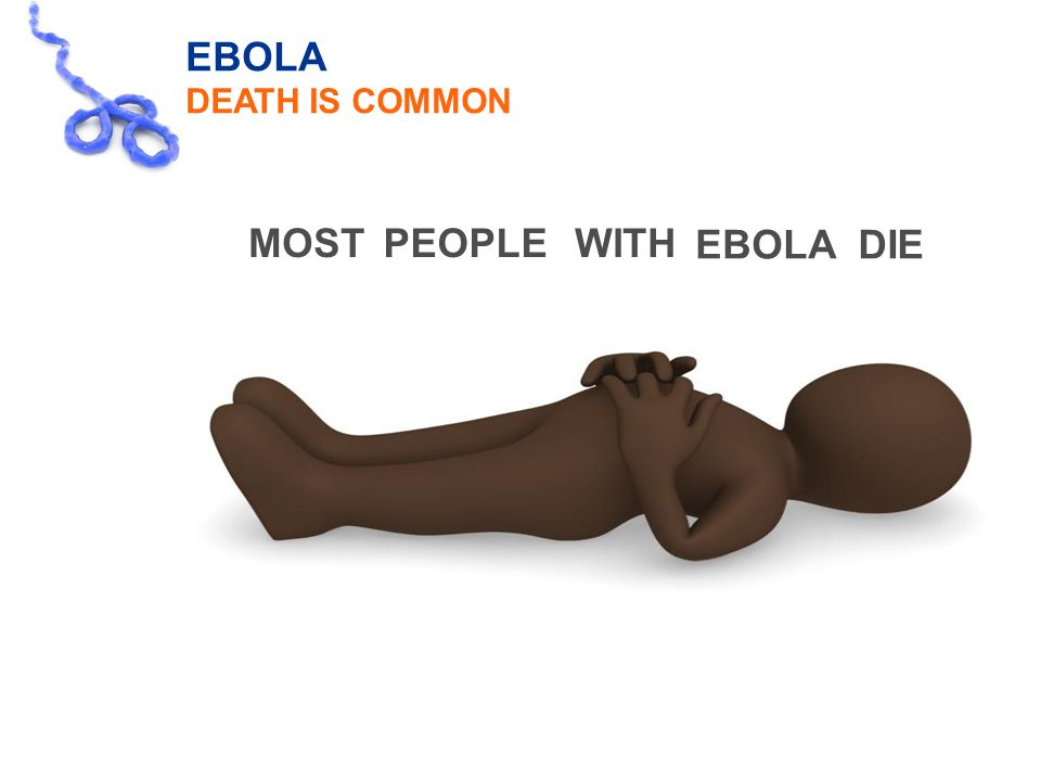 EBOLA DEATH IS COMMON MOSTPEOPLEWITH EBOLADIE 9