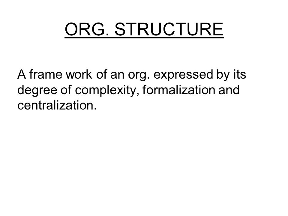 ORG. STRUCTURE A frame work of an org.