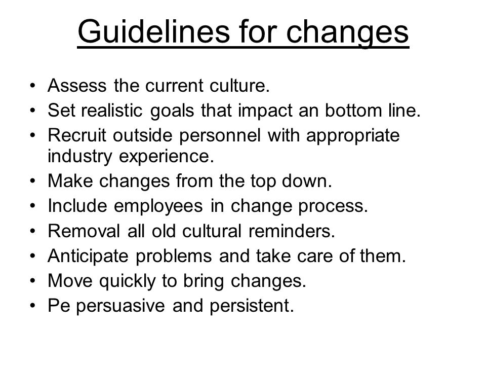 Guidelines for changes Assess the current culture.