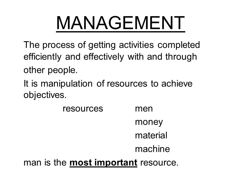 MANAGEMENT The process of getting activities completed efficiently and effectively with and through other people.