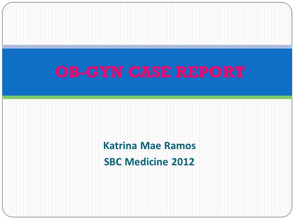 OB-GYN CASE REPORT Katrina Mae Ramos SBC Medicine 2012