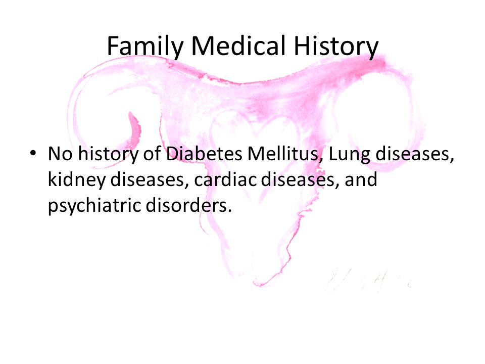 Family Medical History No history of Diabetes Mellitus, Lung diseases, kidney diseases, cardiac diseases, and psychiatric disorders.