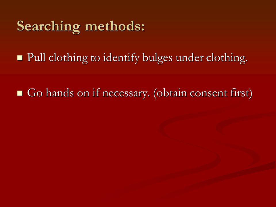 Searching methods: Pull clothing to identify bulges under clothing.