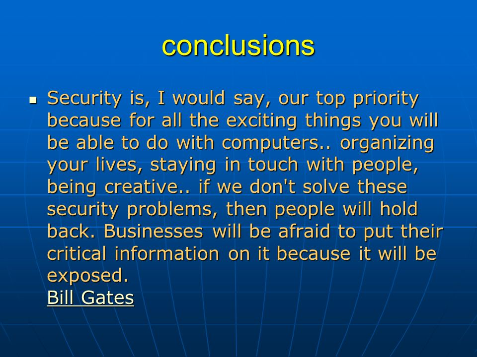 conclusions Security is, I would say, our top priority because for all the exciting things you will be able to do with computers..