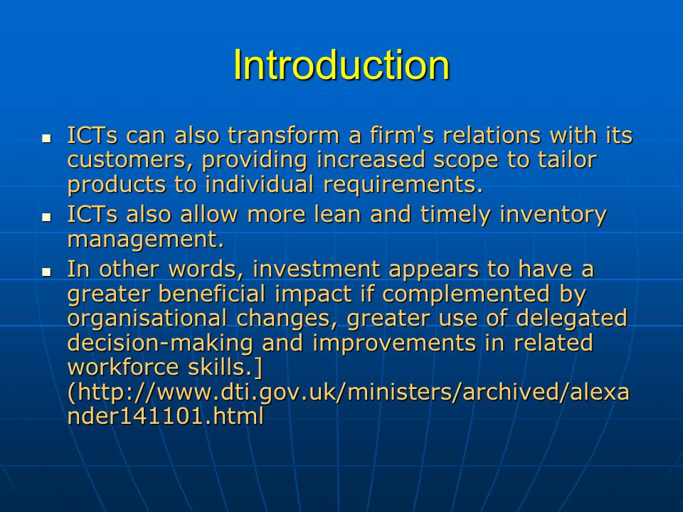 Introduction ICTs can also transform a firm s relations with its customers, providing increased scope to tailor products to individual requirements.
