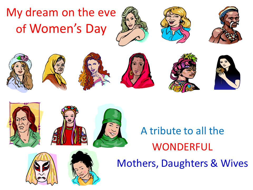 My dream on the eve of Women's Day A tribute to all the WONDERFUL Mothers, Daughters & Wives