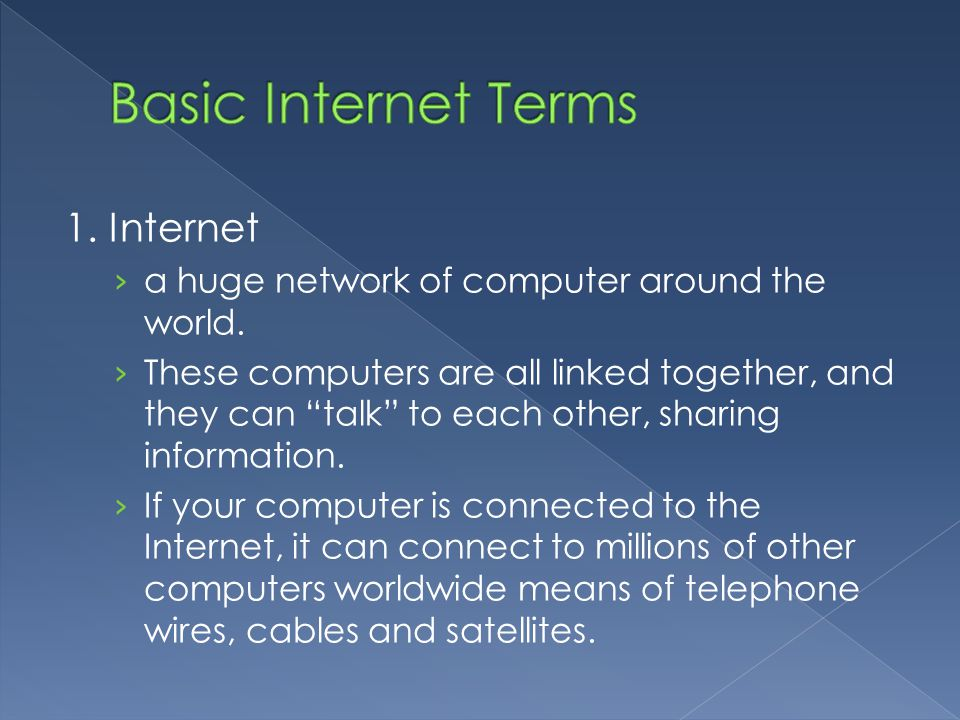 "1. Internet › a huge network of computer around the world. › These computers are all linked together, and they can ""talk"" to each other, sharing infor"