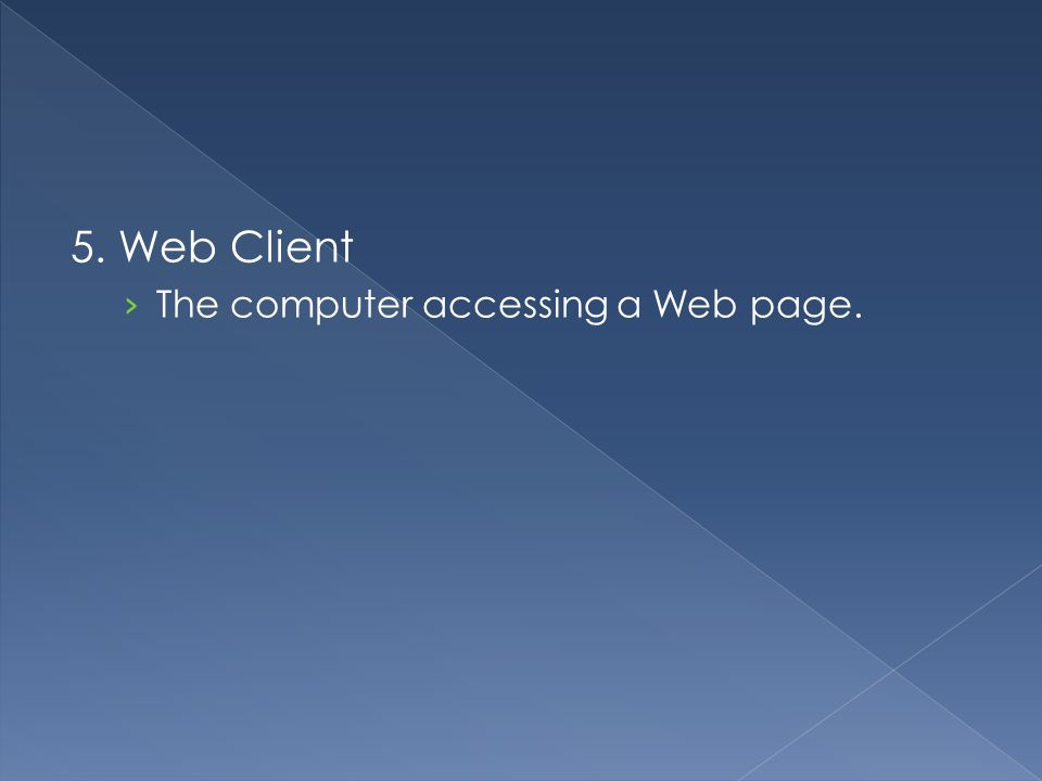 5. Web Client › The computer accessing a Web page.