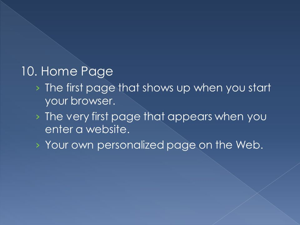 10. Home Page › The first page that shows up when you start your browser. › The very first page that appears when you enter a website. › Your own pers