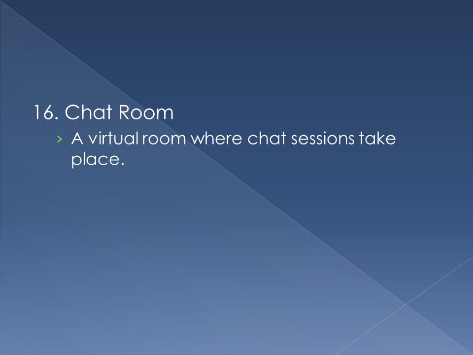 16. Chat Room › A virtual room where chat sessions take place.