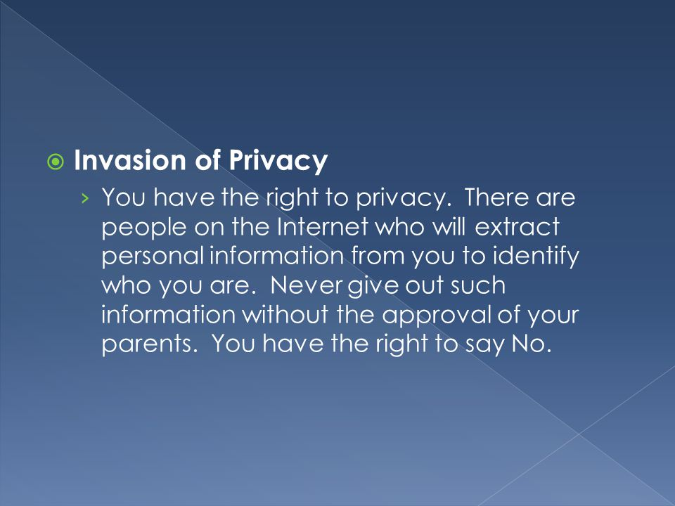  Invasion of Privacy › You have the right to privacy. There are people on the Internet who will extract personal information from you to identify who