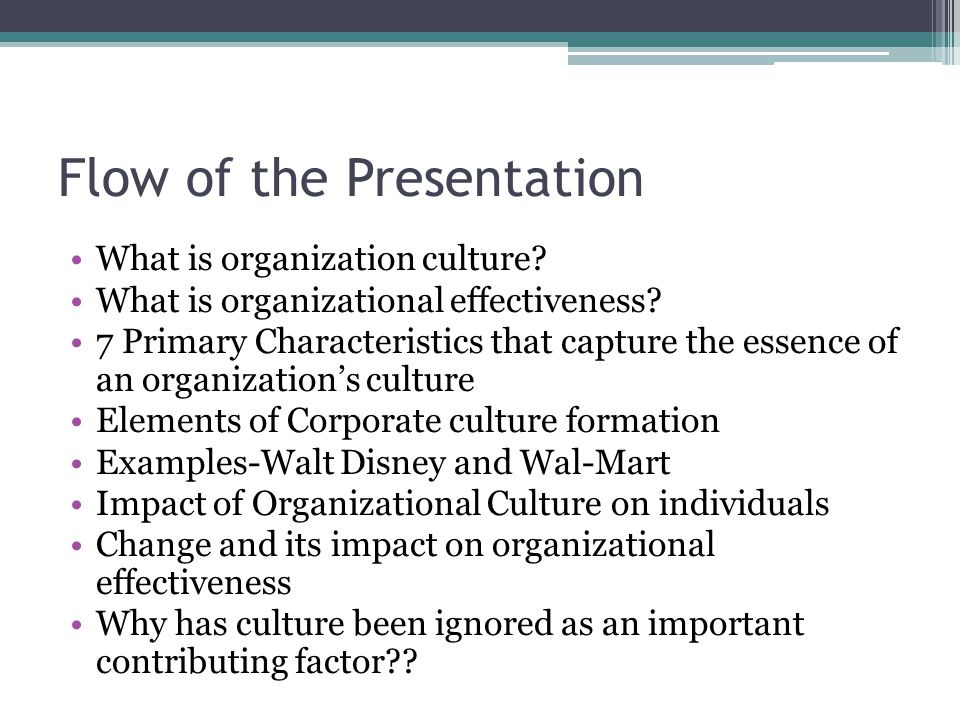 Flow of the Presentation What is organization culture? What is organizational effectiveness? 7 Primary Characteristics that capture the essence of an