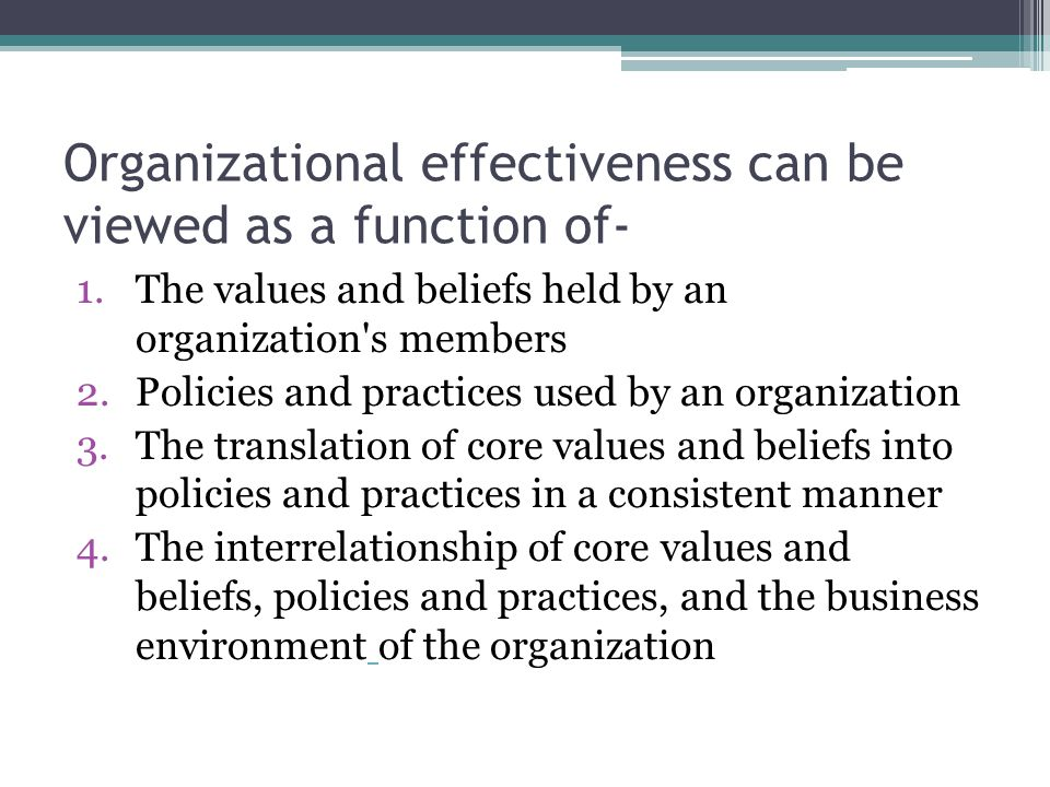 Organizational effectiveness can be viewed as a function of- 1.The values and beliefs held by an organization's members 2.Policies and practices used