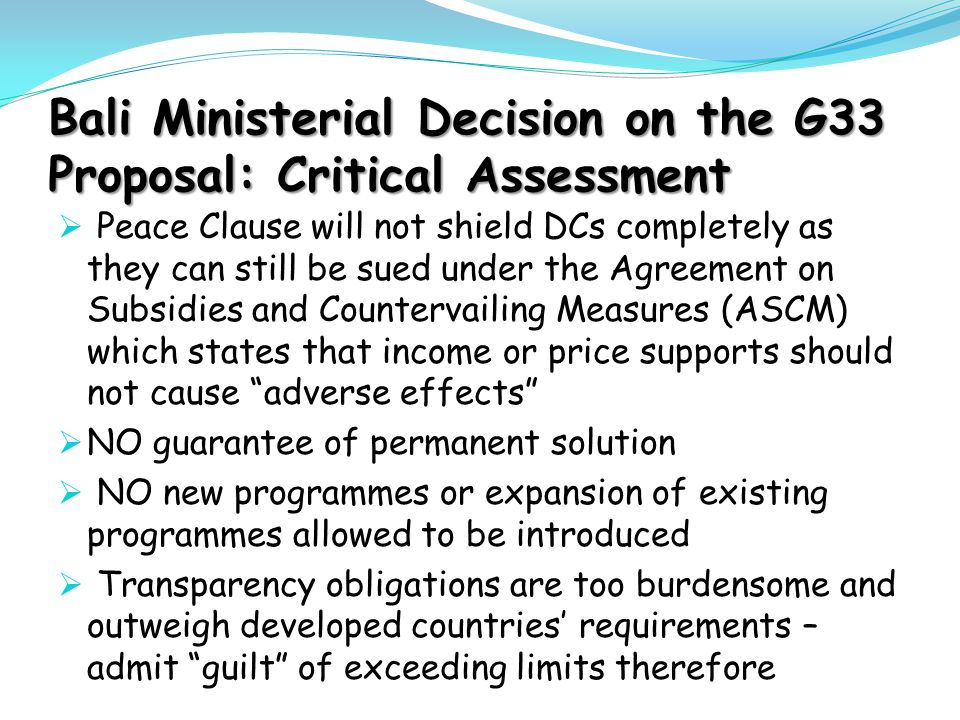 Bali Ministerial Decision on the G33 Proposal: Critical Assessment  Peace Clause will not shield DCs completely as they can still be sued under the A