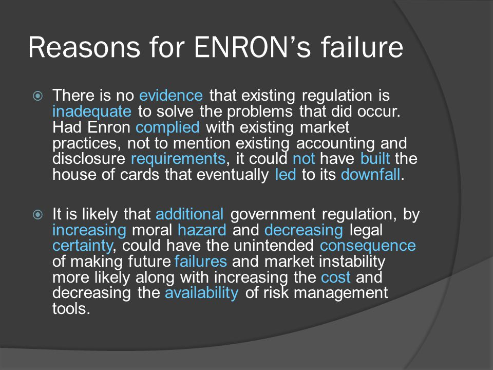  There is no evidence that existing regulation is inadequate to solve the problems that did occur. Had Enron complied with existing market practices,