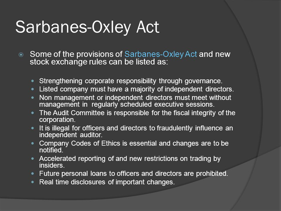  Some of the provisions of Sarbanes-Oxley Act and new stock exchange rules can be listed as: Strengthening corporate responsibility through governanc