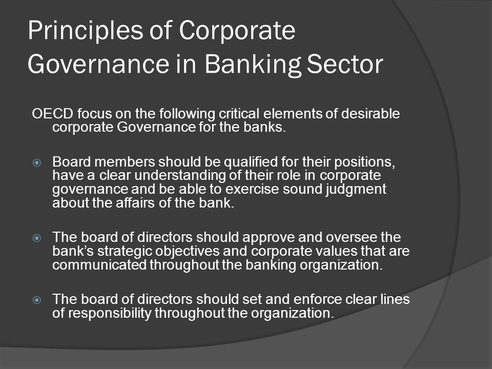 Principles of Corporate Governance in Banking Sector OECD focus on the following critical elements of desirable corporate Governance for the banks. 