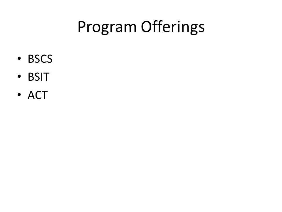 Program Offerings BSCS BSIT ACT