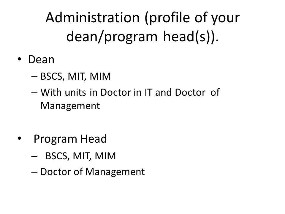 Administration (profile of your dean/program head(s)).