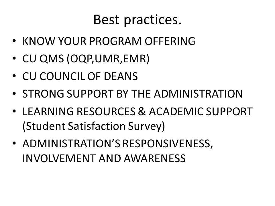 Best practices. KNOW YOUR PROGRAM OFFERING CU QMS (OQP,UMR,EMR) CU COUNCIL OF DEANS STRONG SUPPORT BY THE ADMINISTRATION LEARNING RESOURCES & ACADEMIC