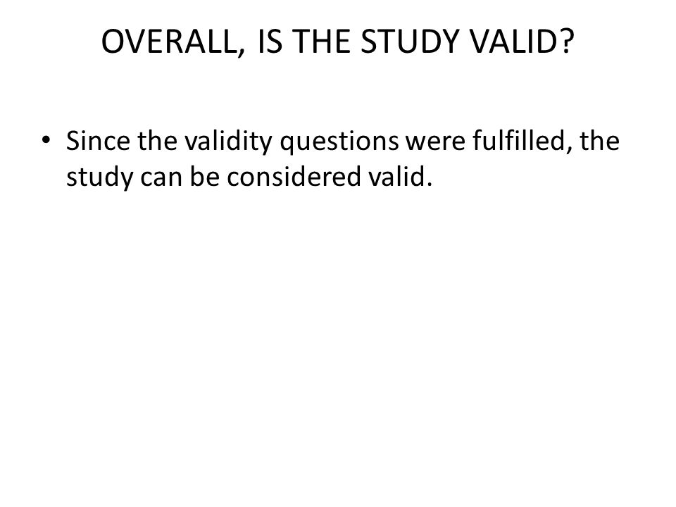 OVERALL, IS THE STUDY VALID.